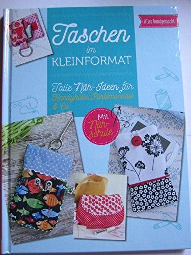 Taschen im Kleinformat - Tolle Nähideen für Handyhülle, Portemonnaie & Co.