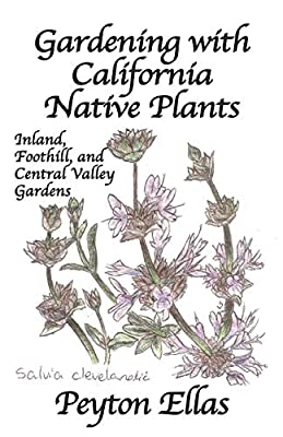 Gardening with California Native Plants: Inland, Foothill, and Central Valley Gardens