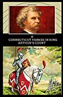 A Connecticut Yankee in King Arthur's Court Annotated: (Classic Edition)