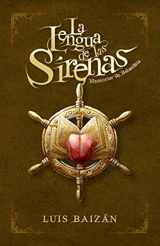 La Lengua de las Sirenas: Memorias de Balandria de Luis Baizán