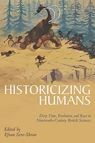 Historicizing Humans: Deep Time, Evolution, and Race in Nineteenth-Century British Sciences (Sci & Culture in the Nineteenth Century)