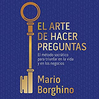 El arte de hacer preguntas [The Art of Asking Questions]     El método socrático para triunfar en la vida y en los negocios [The Socratic Method to Succeed in Life and in Business]              By:                                                                                                                                 Mario Borghino                               Narrated by:                                                                                                                                 Mario Borghino,                                                                                        Carlos Torres                      Length: 4 hrs and 45 mins     167 ratings     Overall 4.4