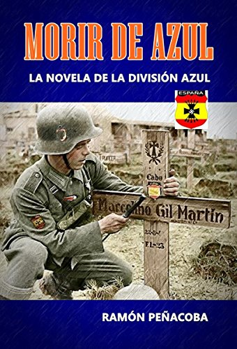 Morir de Azul: La novela de la División Azul