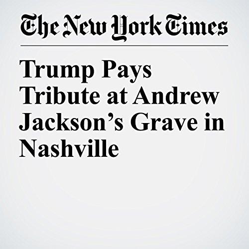 Trump Pays Tribute at Andrew Jackson's Grave in Nashville copertina