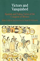 Victors and the Vanquished: Spanish and Nahua Views of the Conquest of Mexico (Bedford Series in History & Culture (Paperback))