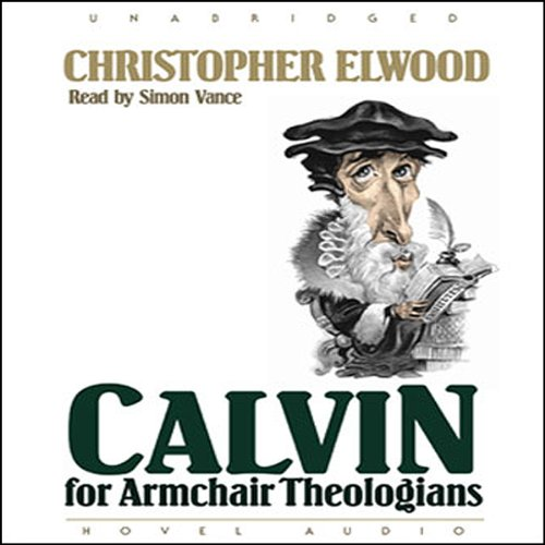 Calvin for Armchair Theologians audiobook cover art