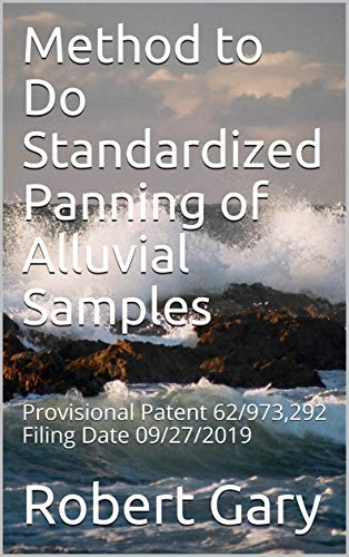 Method to Do Standardized Panning of Alluvial Samples: Provisional Patent 62/973,292 Filing Date 09/27/2019 (English Edition)