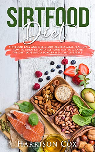 Sirtfood Diet: Sirtfood Easy and Delicious Recipes Meal Plan on How to Burn Fat, Activate Your Skinny Gene, and Eat Your Way to a Rapid Weight Loss and a Longer Healthy Lifestyle (English Edition)