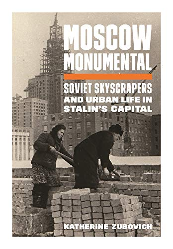 Compare Textbook Prices for Moscow Monumental: Soviet Skyscrapers and Urban Life in Stalin's Capital  ISBN 9780691178905 by Zubovich, Katherine