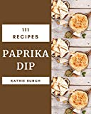 111 Paprika Dip Recipes: Make Cooking at Home Easier with Paprika Dip Cookbook! (English Edition)