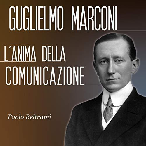 Guglielmo Marconi: L'anima della comunicazione copertina