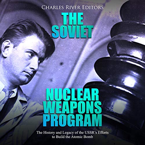 The Soviet Nuclear Weapons Program audiobook cover art