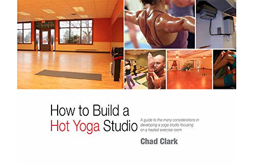 """How to Build a """"Chad Clark"""" Hot Yoga Studio: A guide to the many considerations in developing a yoga studio focusing on a heated exercise room. (English Edition)"""