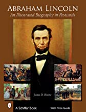 Abraham Lincoln: An Illustrated Biography in Postcards (Schiffer Book for Collectors with Price Guide)