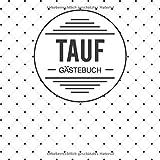 Tauf Gästebuch: Taufgästebuch zum Eintragen kreativer Glückwünsche, Sprüche, Fotos oder Zeichnungen   Perfektes Taufgeschenk für das Patenkind (German Edition)