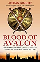 The Blood of Avalon: The Secret History of the Grail Dynasty from King Arthur to Prince William