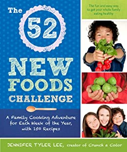 The 52 New Foods Challenge: A Family Cooking Adventure for Each Week of the Year, with 150 Recipes by [Jennifer Tyler Lee]