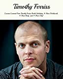 Timothy Ferriss: Lessons Learned From Timothy Ferriss Books Including, 4-Hour Workweek, 4-Hour Body, and 4-Hour Chef (English Edition)
