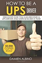 How to be a UPS driver: Discover how you can become a UPS driver and earn $100,000 a year (Volume 1)