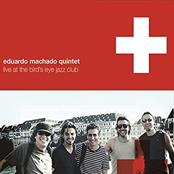 Eduardo Machado Quintet: Live At The Bird's Eye Jazz Club