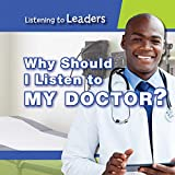 Why Should I Listen to My Doctor? (Listening to Leaders)