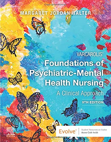 Compare Textbook Prices for Varcarolis' Foundations of Psychiatric-Mental Health Nursing: A Clinical Approach 9 Edition ISBN 9780323697071 by Halter PhD  APRN, Margaret Jordan