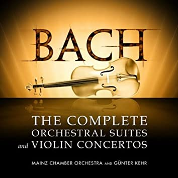 Bach: The Complete Orchestral Suites and Violin Concertos