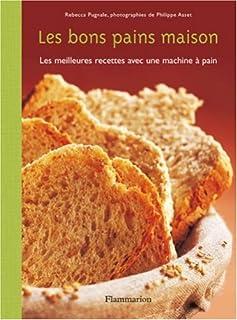 Les bons pains maison : Les meilleures recettes avec une machine à pain (PRATIQUE (A))