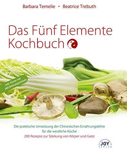 Das Fünf Elemente Kochbuch: Die praktische Umsetzung der Chinesischen Ernährungslehre für die westliche Küche: Die praktische Umsetzung der ... 200 Rezepte zur Stärkung von Körper und Geist