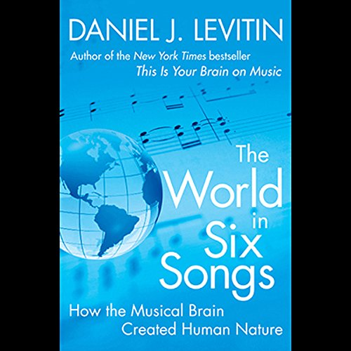 The World in Six Songs     How the Musical Brain Created Human Nature              By:                                                                                                                                 Daniel Levitin                               Narrated by:                                                                                                                                 Daniel Levitin                      Length: 6 hrs and 13 mins     36 ratings     Overall 3.7