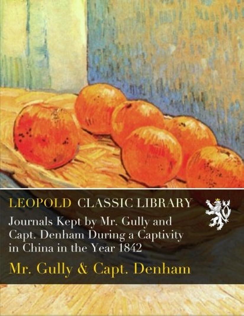 ぬいぐるみ首謀者ご覧くださいJournals Kept by Mr. Gully and Capt. Denham During a Captivity in China in the Year 1842