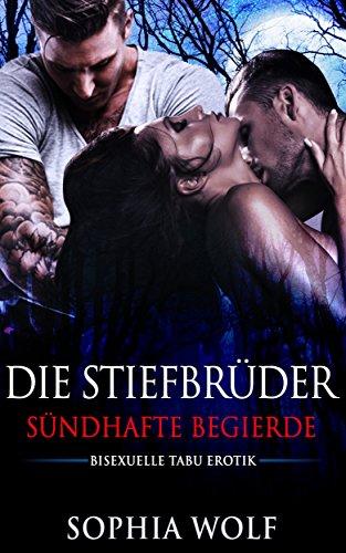 BISEXUELLE TABU EROTIK - MMF: Die Stiefbrüder - Sündhafte Begierde (Erotik, Erotische Kurzgeschichten, Homosexuell, Sex, Lust, Leidenschaft)