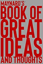 Maynard's Book of Great Ideas and Thoughts: 150 Page Dotted Grid and individually numbered page Notebook with Colour Softcover design. Book format:  6 x 9 in