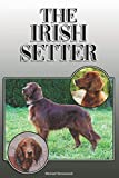 The Irish Setter: A Complete and Comprehensive Owners Guide to: Buying, Owning, Health, Grooming, Training, Obedience, Understanding and Caring for Your Irish Setter