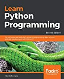 Learn Python Programming: A beginner's guide to learning the fundamentals of Python language to write efficient, high-quality code, 2nd Edition ... science, and web development with Python 3.7 - Fabrizio Romano