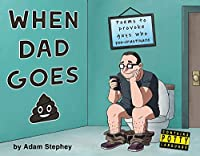 When Dad Goes Poo: Poems to Provoke Guys Who Poo-crastinate