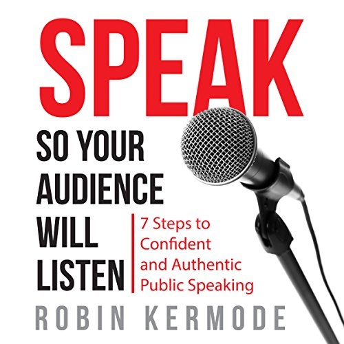 Speak So Your Audience Will Listen     7 steps to Confident and Authentic Public Speaking              By:                                                                                                                                 Robin Kermode                               Narrated by:                                                                                                                                 Robin Kermode                      Length: 4 hrs and 17 mins     148 ratings     Overall 4.6