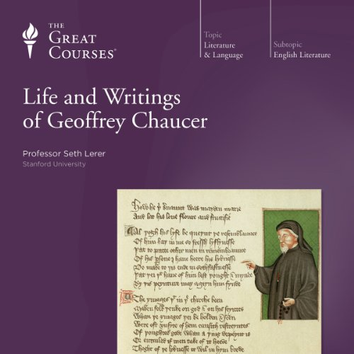 The Life and Writings of Geoffrey Chaucer Audiobook By Seth Lerer,                                                                                        The Great Courses cover art