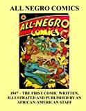 All Negro Comics: 1947 - The First Comics Book Written, Illustrated, and Published by an African American Staff