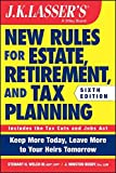 JK Lasser s New Rules for Estate, Retirement, and Tax Planning