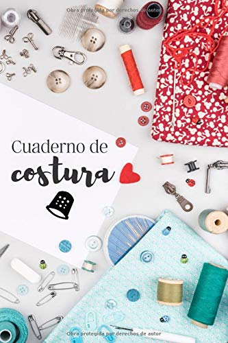 Cuaderno de Costura: Registra tus Proyectos, Ideas y Patrones de Costura - 107 Páginas con Tamaño de 6x9 Pulgadas (15,24 x 22,86 cm) - Para Costura Creativa, Principiantes o Maestros de la Costura.