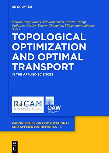 Topological Optimization and Optimal Transport: In the Applied Sciences (Radon Series on Computational and Applied Mathematics)