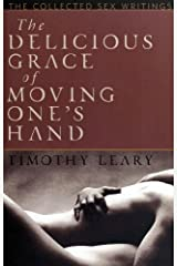 The delicious grace of moving one's hand : the collected sex writings Kindle Edition
