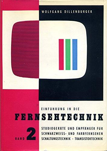 Einführung in die Fernsehtechnik. Bd. 2. Studiogeräte und Empfänger für Schwarzweiss- und Farbfernsehen, Schaltungstechnik, Transistortechnik