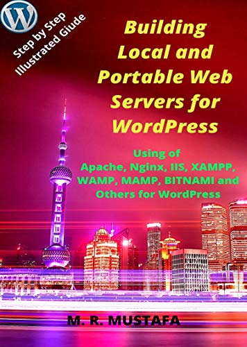 Building Local and Portable Web Servers for WordPress: Using of Apache, Nginx, IIS, XAMPP, WAMPSERVER, MAMP, BITNAMI and Others for WordPress (English Edition)