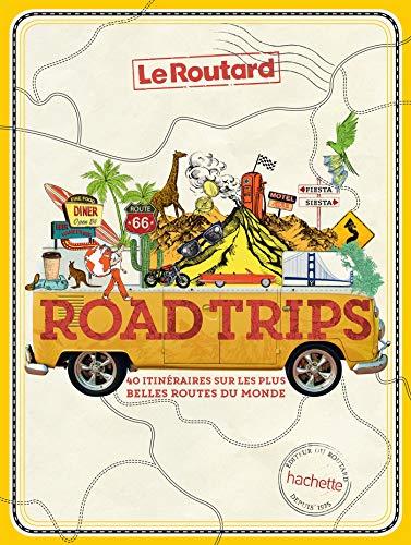 Road Trips, 40 itinéraires sur les plus belles routes du monde (Le Routard)