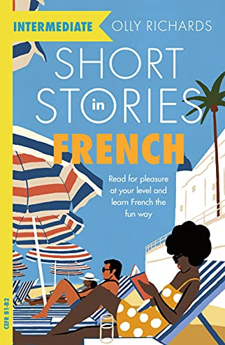 Short Stories in French for Intermediate Learners: Read for pleasure at...