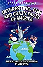 Interesting, Fun and Crazy Facts of America - The Knowledge Encyclopedia To Win Trivia