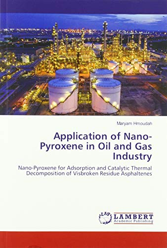Application of Nano-Pyroxene in Oil and Gas Industry: Nano-Pyroxene for Adsorption and Catalytic Thermal Decomposition of Visbroken Residue Asphaltenes