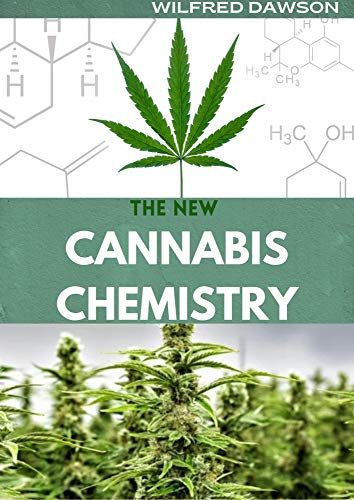 THE NEW CANNABIS CHEMISTRY : Everything You Need To Know About The Chemistry of Cannabis (English Edition)